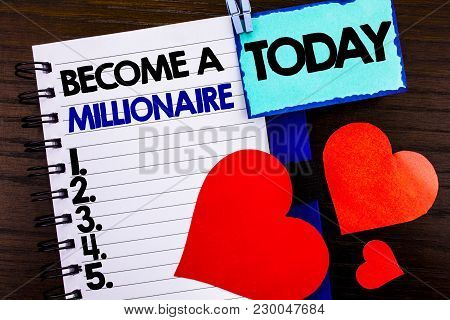 Announcement Text Showing Become A Millionaire. Concept Meaning Ambition To Become Wealthy Earn Fort