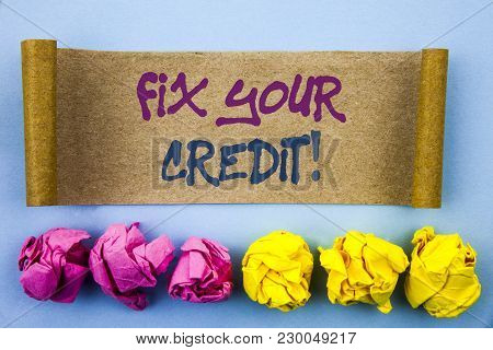 Handwriting Text Showing Fix Your Credit. Concept Meaning Bad Score Rating Avice Fix Improvement Rep