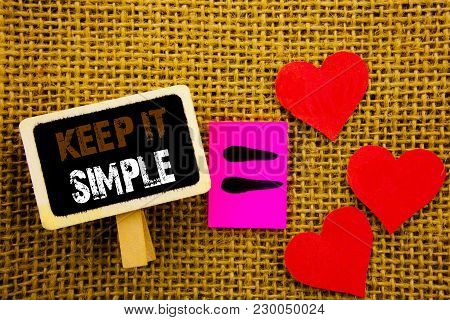 Writing Text Showing  Keep It Simple. Concept Meaning Simplicity Easy Strategy Approach Principle Wr