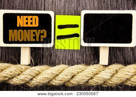 Ttext Showing Need Money Question. Business Concept For Economic Finance Crisis, Cash Loan Needed Wr