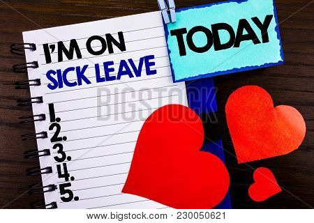 Announcement Text Showing I M Am On Sick Leave. Concept Meaning Vacation Holiday Absent Out Of Offic