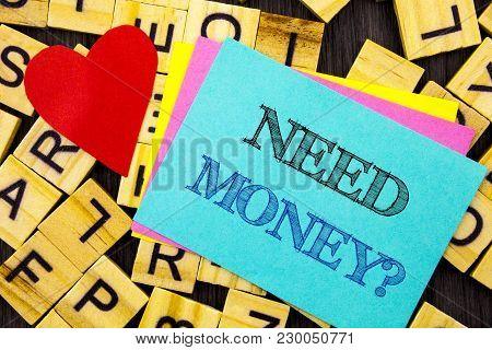 Handwritten Text Showing Need Money Question. Conceptual Photo Economic Finance Crisis, Cash Loan Ne
