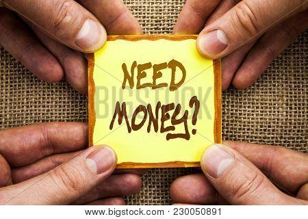 Conceptual Hand Writing Showing Need Money Question. Business Photo Showcasing Economic Finance Cris
