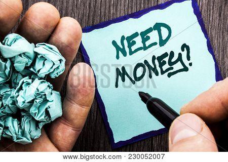Announcement Text Showing Need Money Question. Business Concept For Economic Finance Crisis, Cash Lo