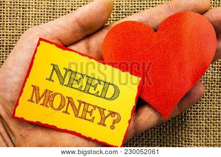 Handwriting Text Showing Need Money Question. Business Concept For Economic Finance Crisis, Cash Loa
