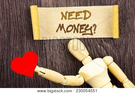 Text Sign Showing Need Money Question. Conceptual Photo Economic Finance Crisis, Cash Loan Needed Wr