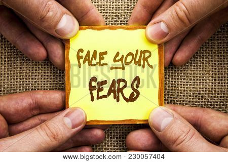 Conceptual Hand Writing Showing Face Your Fears. Business Photo Showcasing Challenge Fear Fourage Co