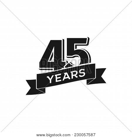 Vector 45 Years Anniversary Logotype. Isolated Black Logo 45th Jubilee On White Background