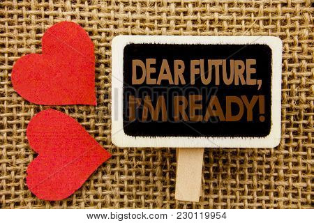 Conceptual Hand Text Showing Dear Future, I Am Ready. Business Photo Showcasing Inspirational Motiva