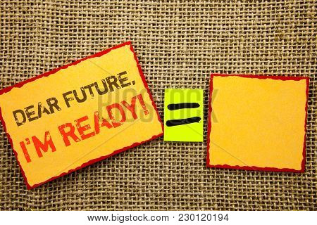 Word, Writing, Text  Dear Future, I Am Ready. Conceptual Photo Inspirational Motivational Plan Achie