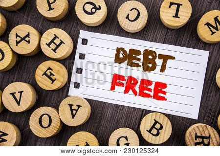 Word, Writing, Text  Debt Free. Conceptual Photo Credit Money Financial Sign Freedom From Loan Morta