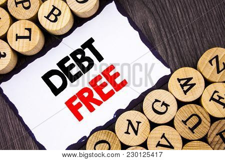 Handwritten Text Sign Showing Debt Free. Business Concept For Credit Money Financial Sign Freedom Fr