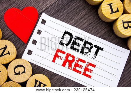 Handwriting Text Showing Debt Free. Conceptual Photo Credit Money Financial Sign Freedom From Loan M