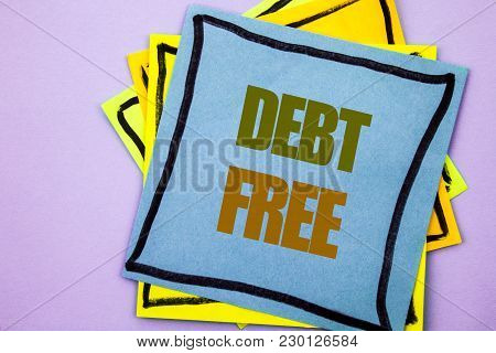 Writing Text Showing  Debt Free. Business Photo Showcasing Credit Money Financial Sign Freedom From