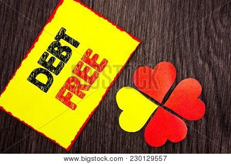Text Showing Debt Free. Business Photo Showcasing Credit Money Financial Sign Freedom From Loan Mort