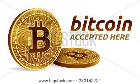 Bitcoin Accepted Sign Emblem. 3d Isometric Physical Bit Coin With Text Accepted Here. Cryptocurrency