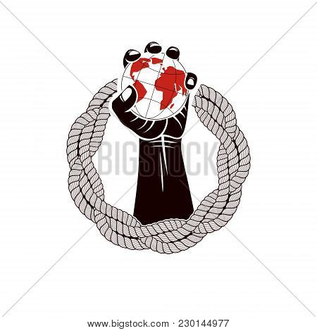Muscular Clenched Fist Of Strong Man Surrounded By Rope And Holds Earth Globe, Vector Illustration.