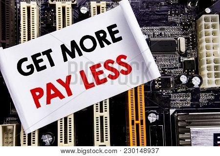 Word, Writing Get More Pay Less. Business Concept For Budget Slogan Concept Written On Sticky, Compu