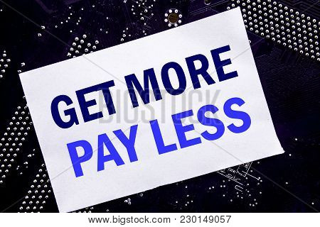 Handwritten Text Showing Get More Pay Less. Business Concept For Budget Slogan Concept Written On St