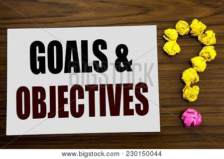Hand Writing Text Caption Inspiration Showing Goals Objectives. Business Concept For Plan Success Vi