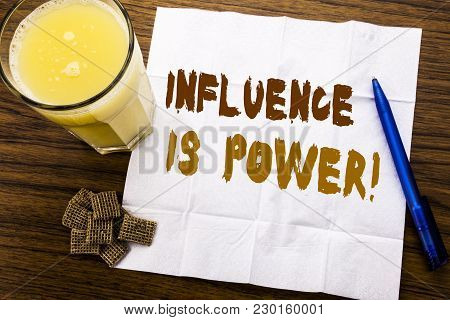 Handwriting Announcement Text Showing Influence Is Power. Business Concept For Persuasion Strategy W