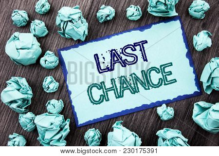 Conceptual Hand Writing Text Showing Last Chance. Concept Meaning Announcement Alert Time Or Deadlin