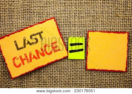 Word, Writing, Text  Last Chance. Conceptual Photo Announcement Alert Time Or Deadline Ending Writte