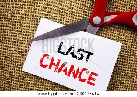 Handwriting Text Showing Last Chance. Conceptual Photo Announcement Alert Time Or Deadline Ending Wr