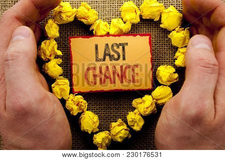Conceptual Writing Showing Last Chance. Business Photo Showcasing Announcement Alert Time Or Deadlin