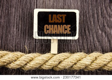 Conceptual Writing Text Showing Last Chance. Business Photo Showcasing Announcement Alert Time Or De