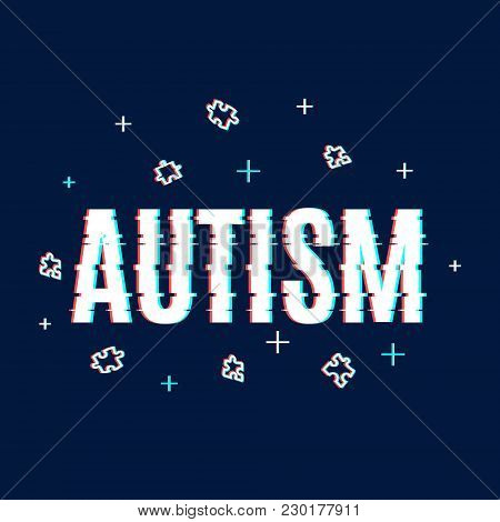 Autism Awareness Poster Made With Glitch Noise Pixel Effect On Dark Blue Background. Social Interact