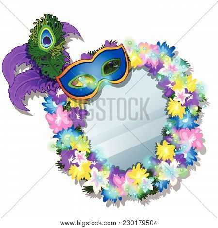 Mirror In A Frame Of Flowers And Carnival Mask Isolated On White Background. Vector Cartoon Close-up