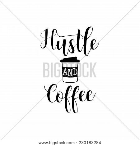 Hustle And Coffee. Lettering. Hand Drawn Vector Illustration. Element For Flyers, Banner, Postcards