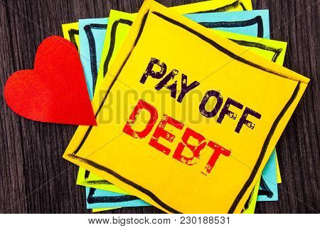 Writing Text Showing  Pay Off Debt. Concept Meaning Reminder To Paying Owed Financial Credit Loan Bi