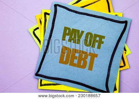 Writing Text Showing  Pay Off Debt. Business Photo Showcasing Reminder To Paying Owed Financial Cred