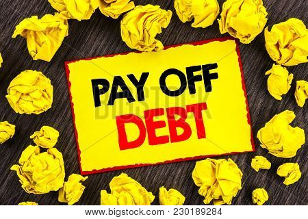 Handwriting Announcement Text  Pay Off Debt. Conceptual Photo Reminder To Paying Owed Financial Cred