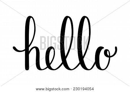 Hello Quote. Hand Drawn Lettering. Calligraphic Simple Text. Vector Illustration Isolated On White B