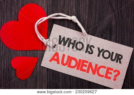 Handwriting Announcement Text Showing Who Is Your Audience Question. Business Concept For Customer T