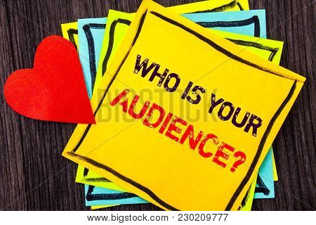 Writing Text Showing  Who Is Your Audience Question. Concept Meaning Customer Target Service Client