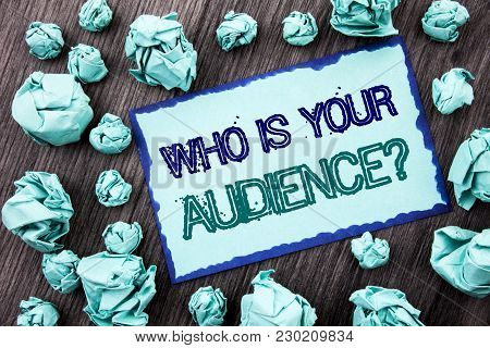 Conceptual Hand Writing Text Showing Who Is Your Audience Question. Concept Meaning Customer Target