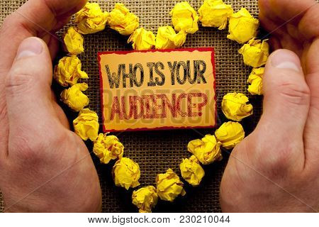 Conceptual Writing Showing Who Is Your Audience Question. Business Photo Showcasing Customer Target