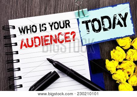 Writing Text Showing  Who Is Your Audience Question. Business Photo Showcasing Customer Target Servi