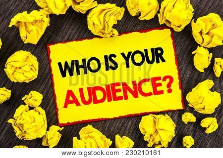 Handwriting Announcement Text  Who Is Your Audience Question. Conceptual Photo Customer Target Servi