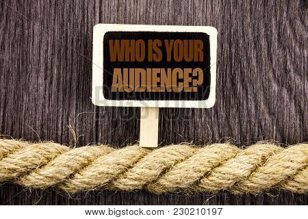 Conceptual Writing Text Showing Who Is Your Audience Question. Business Photo Showcasing Customer Ta
