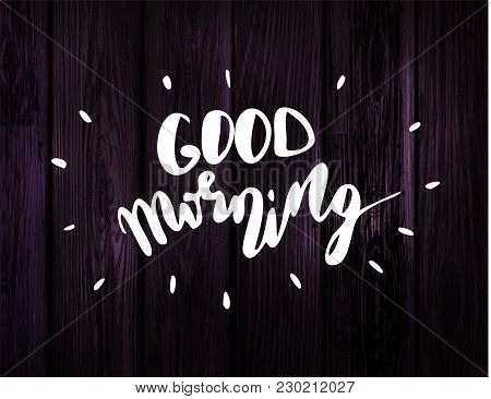 Good Morning. Inspirational Quote, Wishing. On Wooden Background Vector