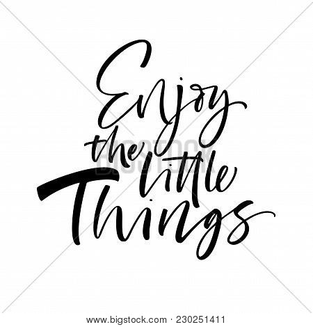 Enjoy The Little Things Phrase. Ink Illustration. Modern Brush Calligraphy. Isolated On White Backgr