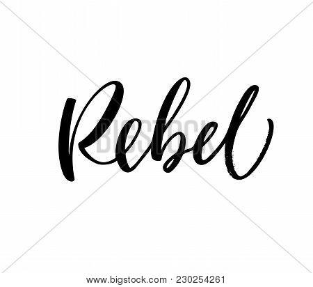 Design Of Ink Rebel Phrase. Ink Illustration. Modern Brush Calligraphy. Isolated On White Background