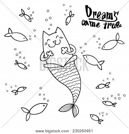 Cartoon Doodle Cat Mermaid And Fish With Text Dreams Came True Isoleted On White. Prit For Tshirt De