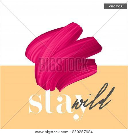 Stay Wild - Short Quote. Lipstick Smear. Pink Paint Brush Stroke, Vector Design Template