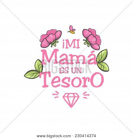 My Mom Is A Treasure. Spanish Mothers Day Greeting. Sweet Floral Message With Happy Wishes, Card To